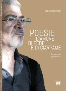 """""""Poesie d'amore, di fede e di ciarpame"""" di Mangiardi. Un libro che è un inno alla Libertà"""