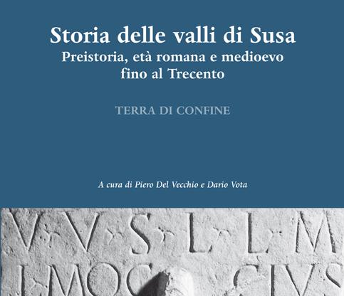 """A Susa, sabato 9 giugno, si presenta il libro """"Storia delle valli di Susa. Preistoria, età romana, medioevo fino al Trecento"""""""