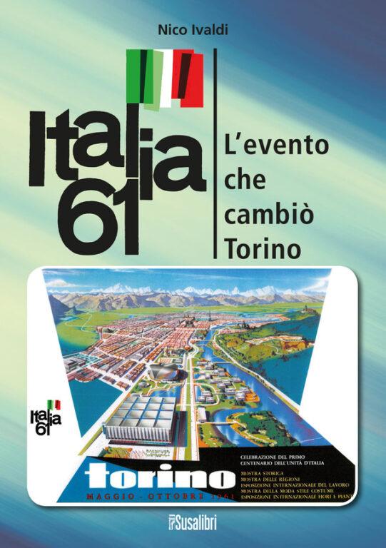 I Sessant'anni di Italia '61 nel nuovo libro di Nico Ivaldi